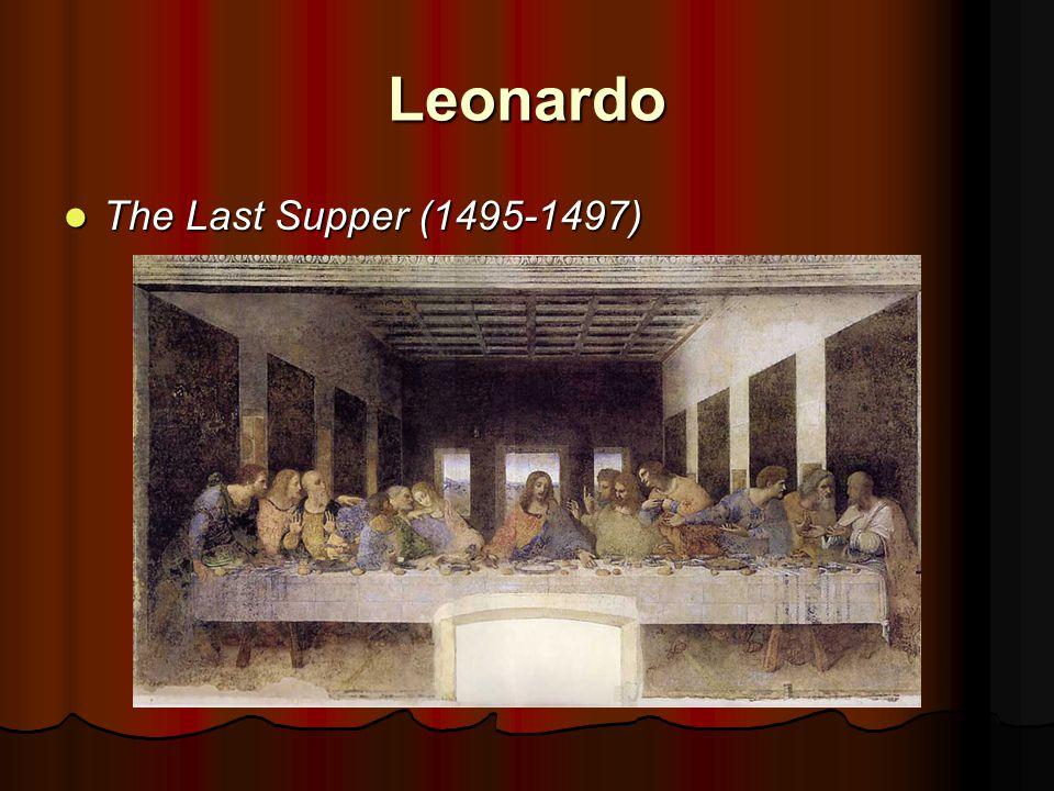 Leonardo The Last Supper (1495-1497) The Last Supper (1495-1497)