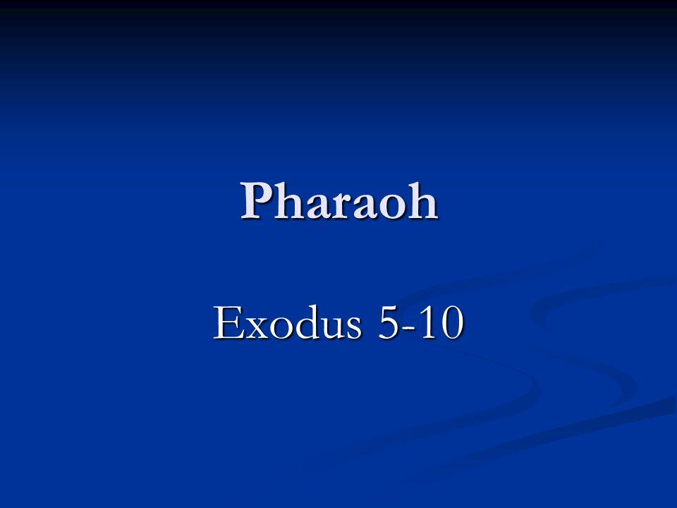 Pharaoh Exodus 5-10