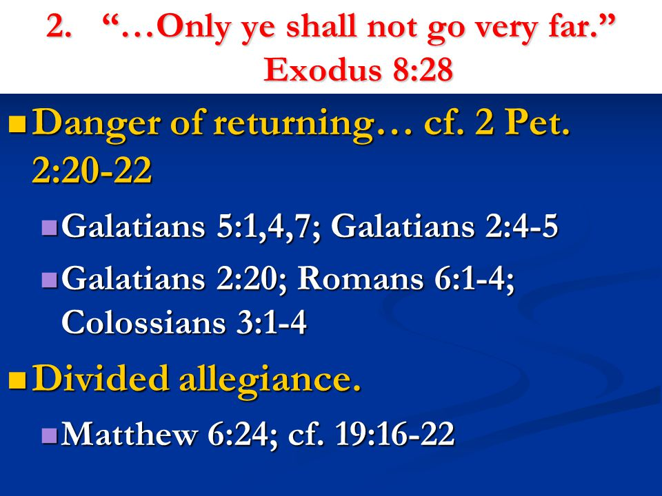 2. …Only ye shall not go very far. Exodus 8:28 Danger of returning… cf.