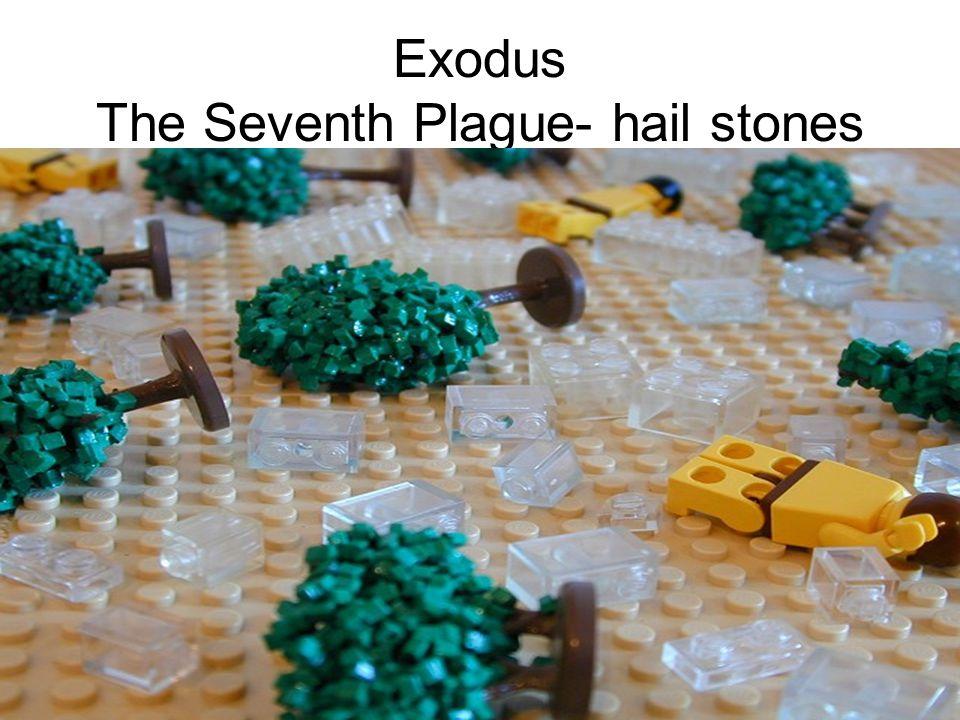 Exodus The Seventh Plague- hail stones