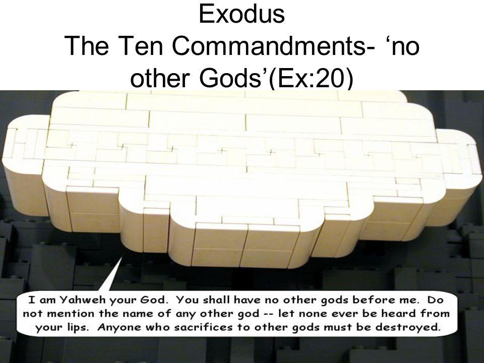 Exodus The Ten Commandments- 'no other Gods'(Ex:20)