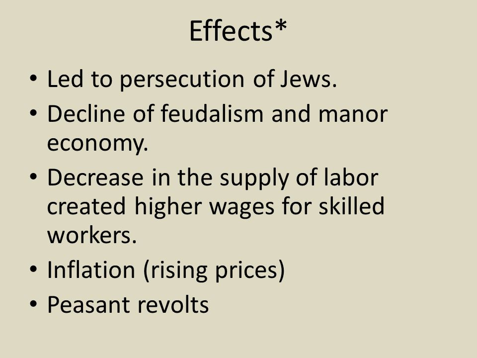 Effects* Led to persecution of Jews.Decline of feudalism and manor economy.