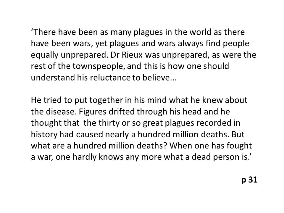 'There have been as many plagues in the world as there have been wars, yet plagues and wars always find people equally unprepared. Dr Rieux was unprep