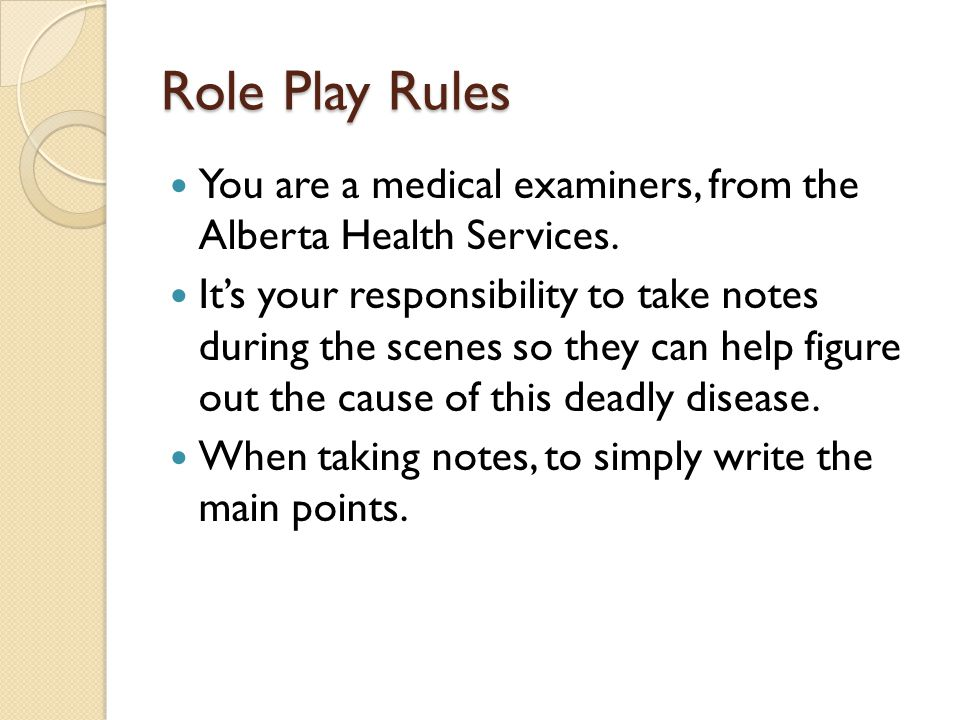 Role Play Rules You are a medical examiners, from the Alberta Health Services.
