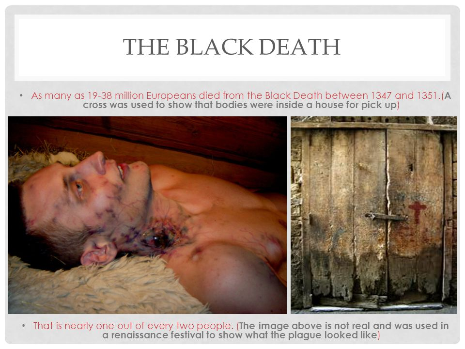 THE BLACK DEATH As many as 19-38 million Europeans died from the Black Death between 1347 and 1351.( A cross was used to show that bodies were inside