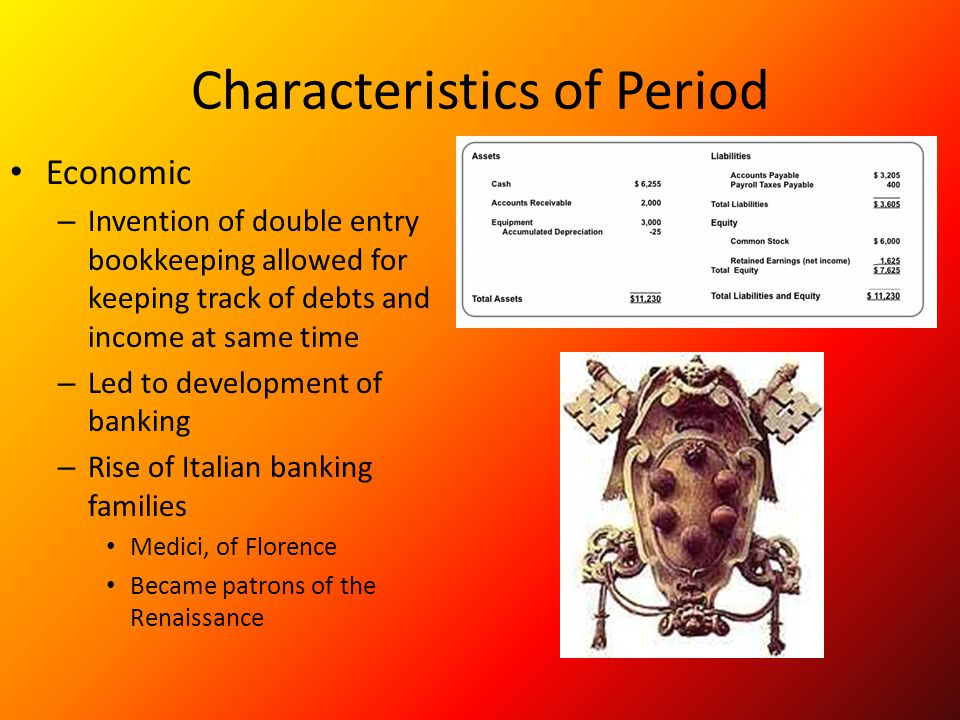 Characteristics of Period Economic – Invention of double entry bookkeeping allowed for keeping track of debts and income at same time – Led to develop