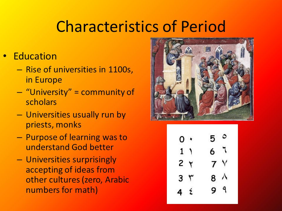 "Characteristics of Period Education – Rise of universities in 1100s, in Europe – ""University"" = community of scholars – Universities usually run by pr"