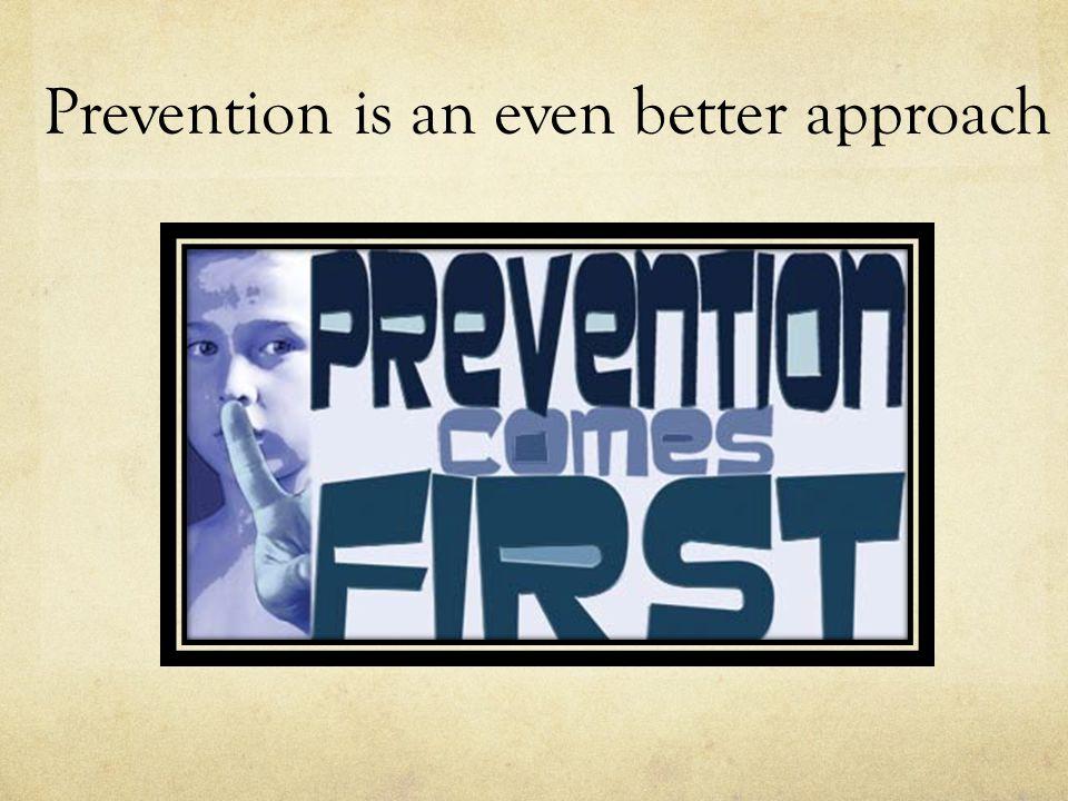 Prevention is an even better approach