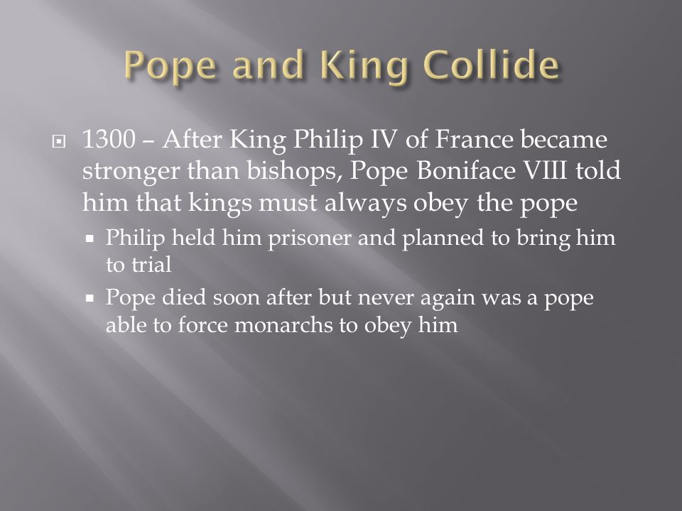  After Boniface died, Philip was able to get a French person elected pope  Clement V, the new pope, moved Church headquarters from Rome to Avignon, France  Church in Avignon for the next 70 years  Badly weakened the Church  After the death of Pope Gregory IX, Urban VI, an Italian, was elected pope  No one liked him, and they chose another pope a few months later