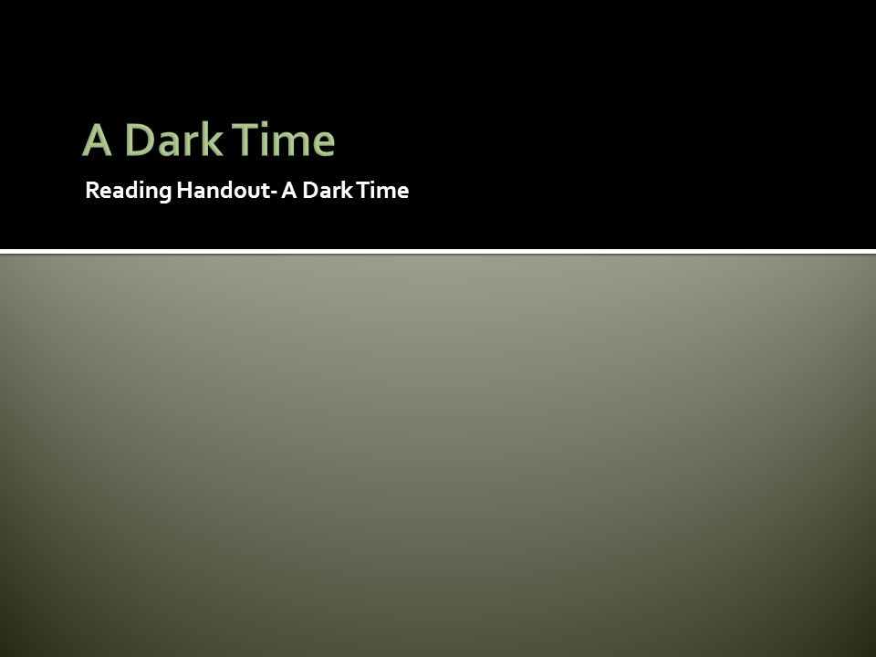 Reading Handout- A Dark Time