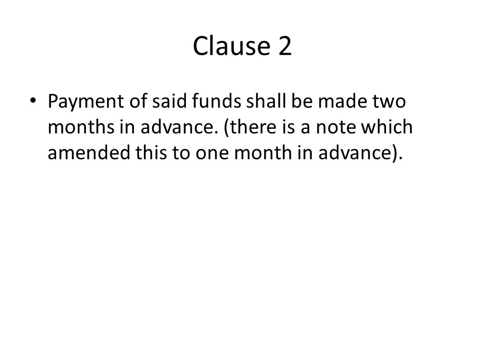 Clause 2 Payment of said funds shall be made two months in advance.