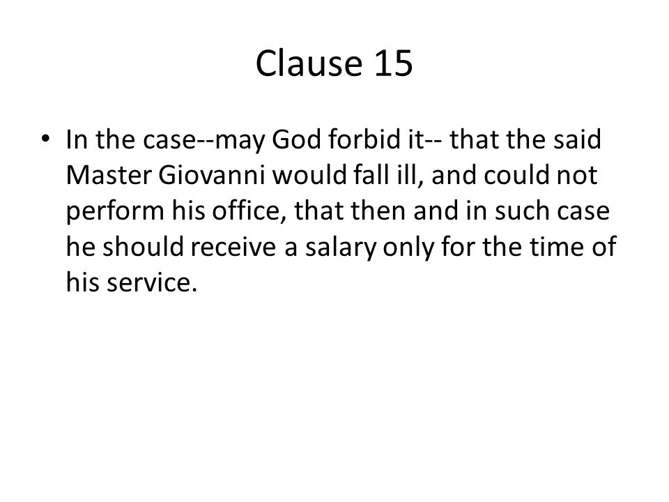 Clause 15 In the case--may God forbid it-- that the said Master Giovanni would fall ill, and could not perform his office, that then and in such case he should receive a salary only for the time of his service.