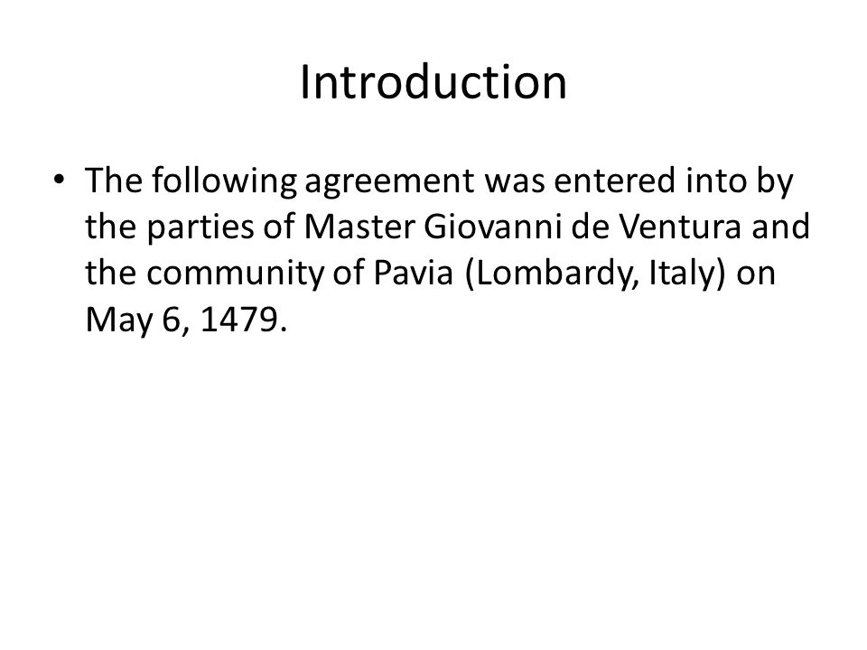Introduction The following agreement was entered into by the parties of Master Giovanni de Ventura and the community of Pavia (Lombardy, Italy) on May 6, 1479.