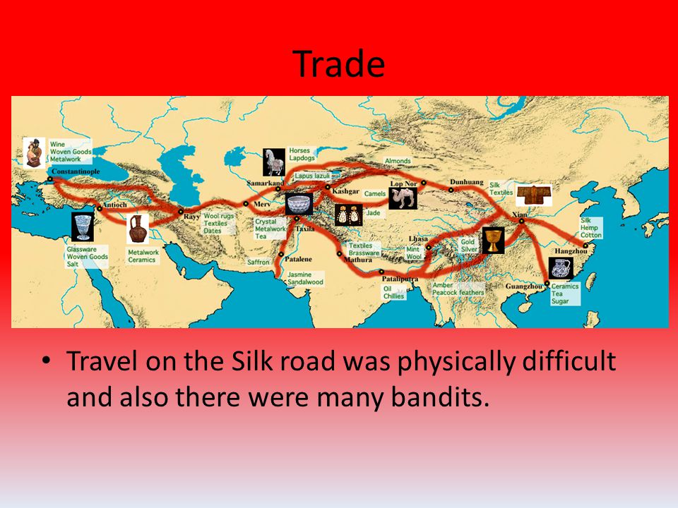 Trade Travel on the Silk road was physically difficult and also there were many bandits.