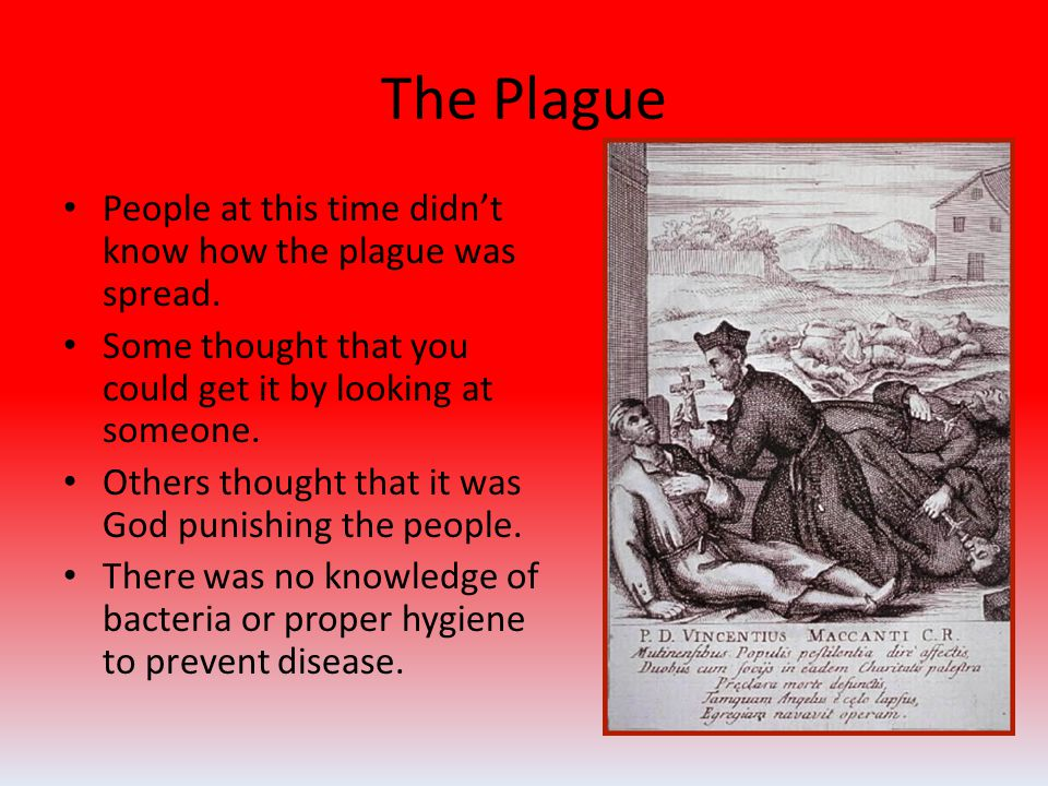 The Plague People at this time didn't know how the plague was spread.