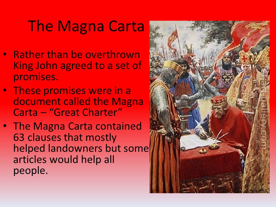 The Magna Carta Rather than be overthrown King John agreed to a set of promises.