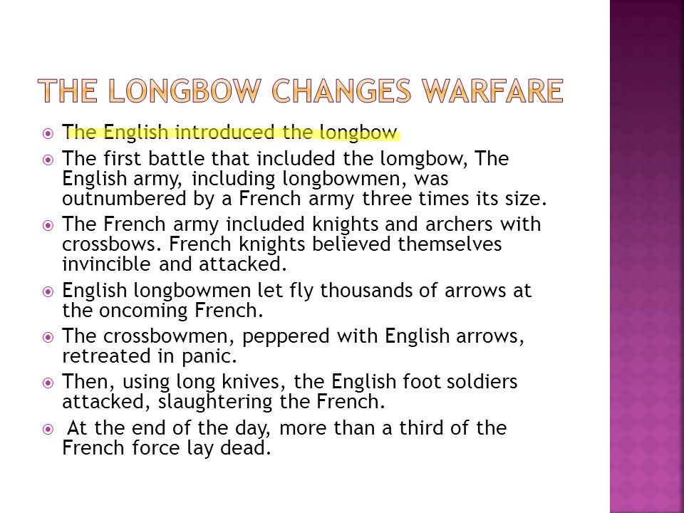  The English introduced the longbow  The first battle that included the lomgbow, The English army, including longbowmen, was outnumbered by a French