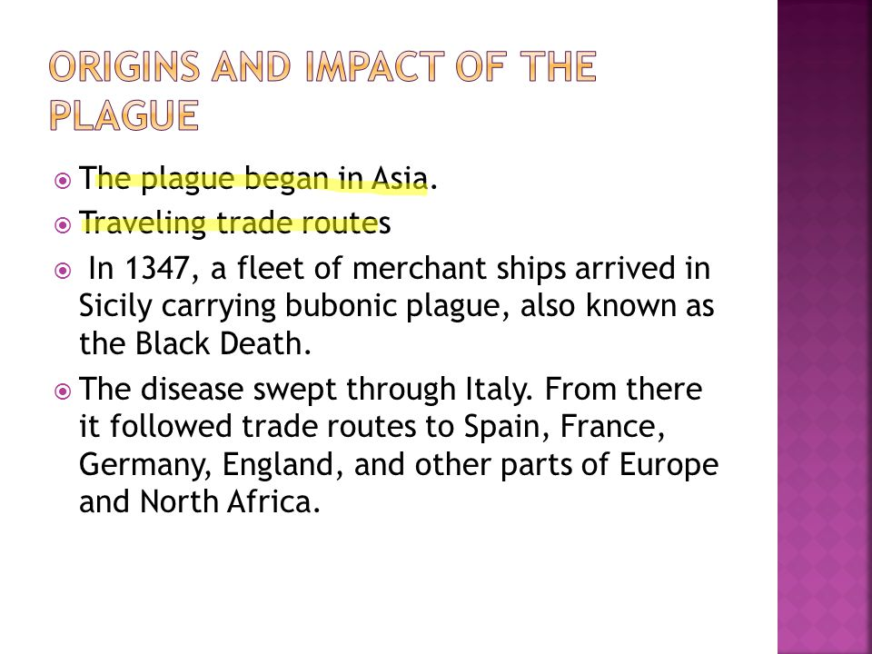  The plague began in Asia.  Traveling trade routes  In 1347, a fleet of merchant ships arrived in Sicily carrying bubonic plague, also known as the