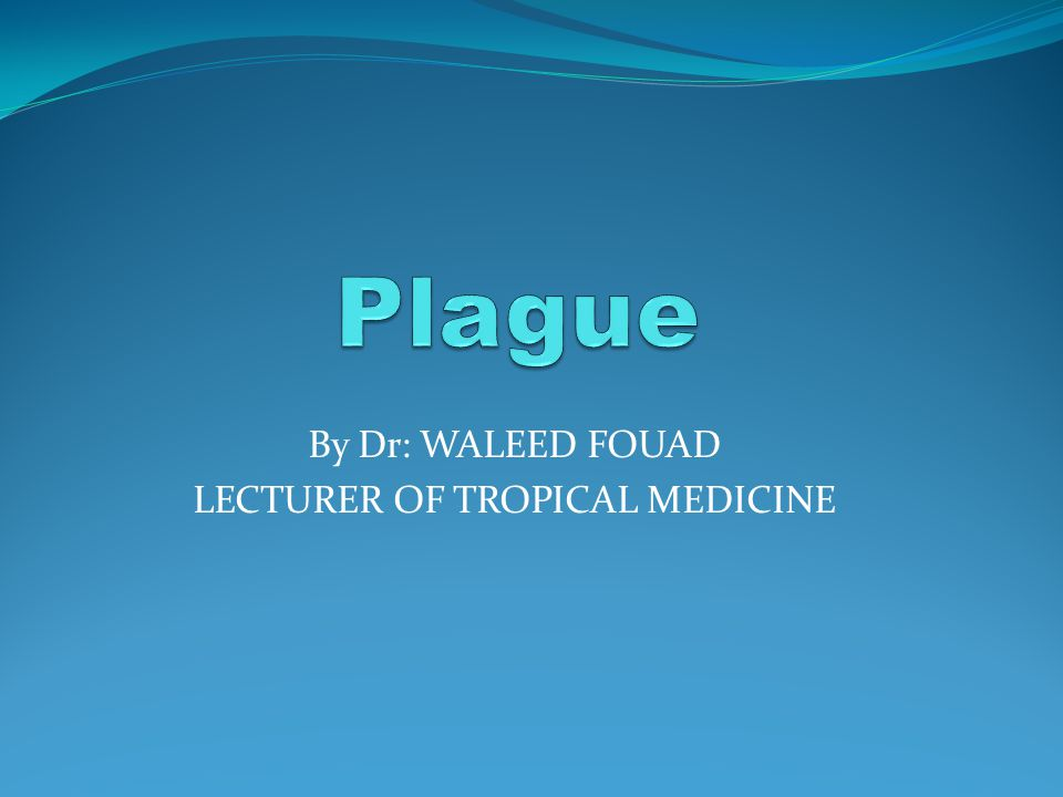 By Dr: WALEED FOUAD LECTURER OF TROPICAL MEDICINE