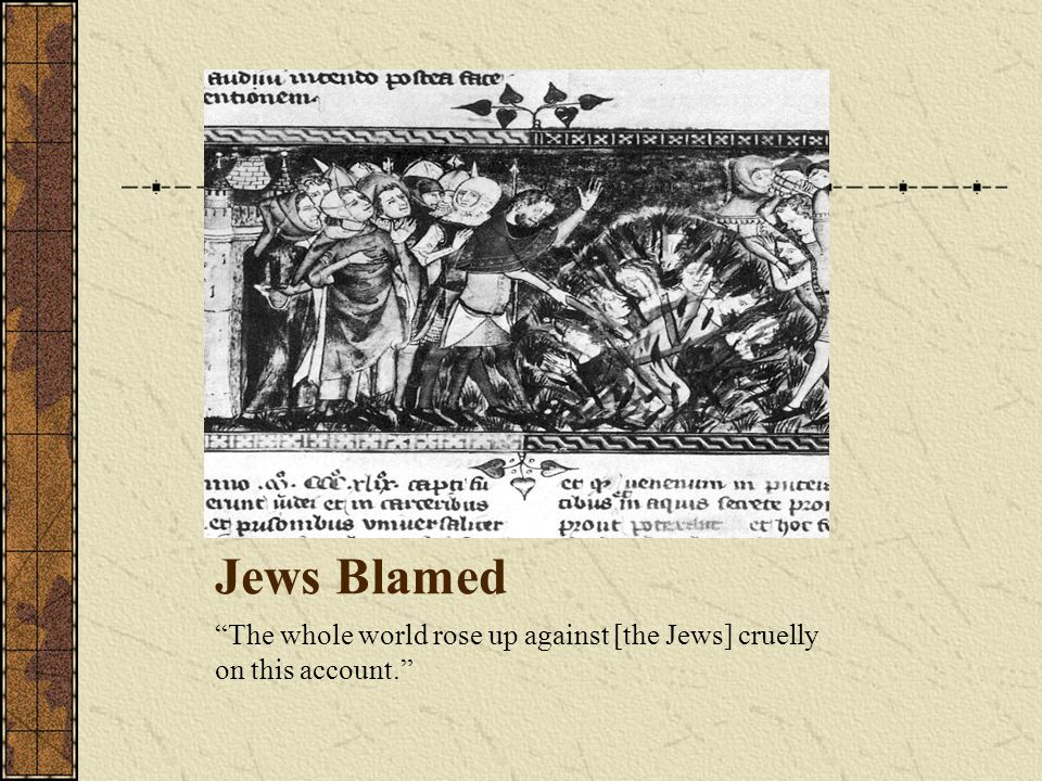 Jews Blamed The whole world rose up against [the Jews] cruelly on this account.