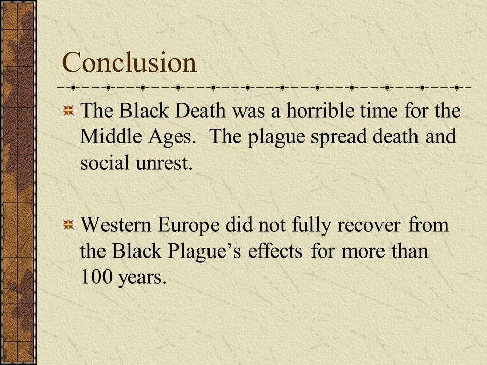 Conclusion The Black Death was a horrible time for the Middle Ages.