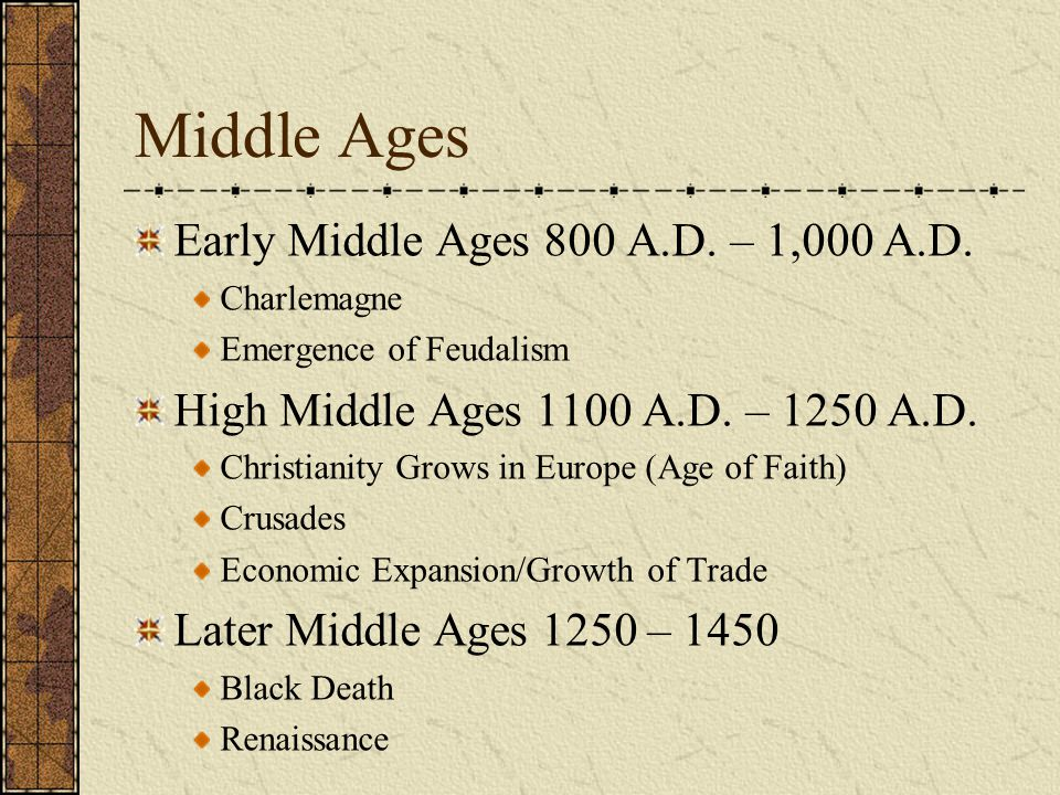 Middle Ages Early Middle Ages 800 A.D. – 1,000 A.D.
