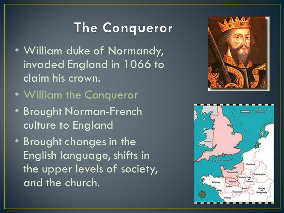 William duke of Normandy, invaded England in 1066 to claim his crown. William the Conqueror Brought Norman-French culture to England Brought changes i
