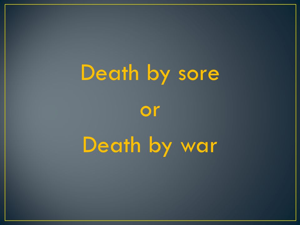 Death by sore or Death by war