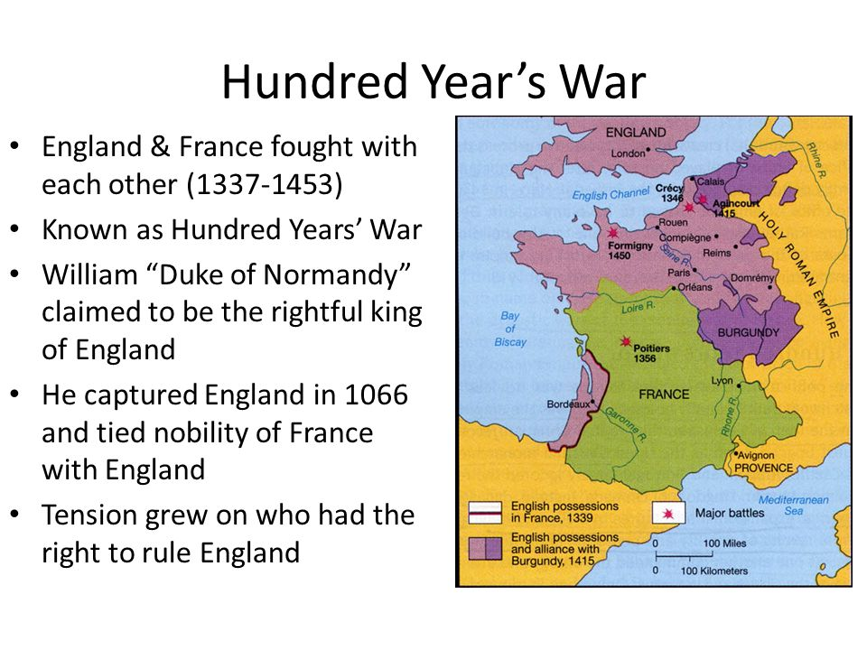 """Hundred Year's War England & France fought with each other (1337-1453) Known as Hundred Years' War William """"Duke of Normandy"""" claimed to be the rightf"""