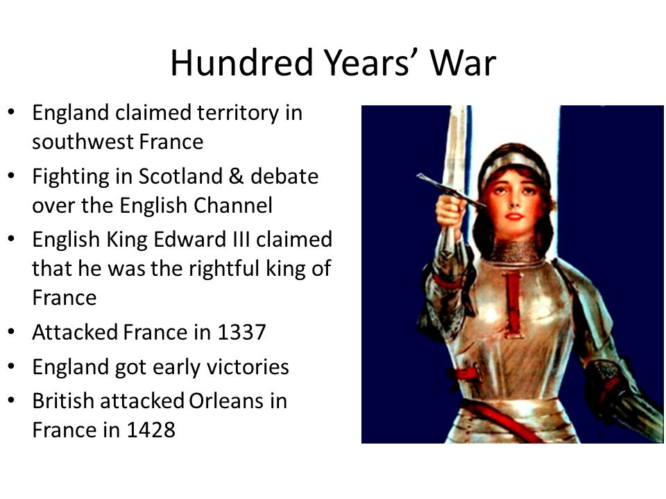 Hundred Years' War England claimed territory in southwest France Fighting in Scotland & debate over the English Channel English King Edward III claime