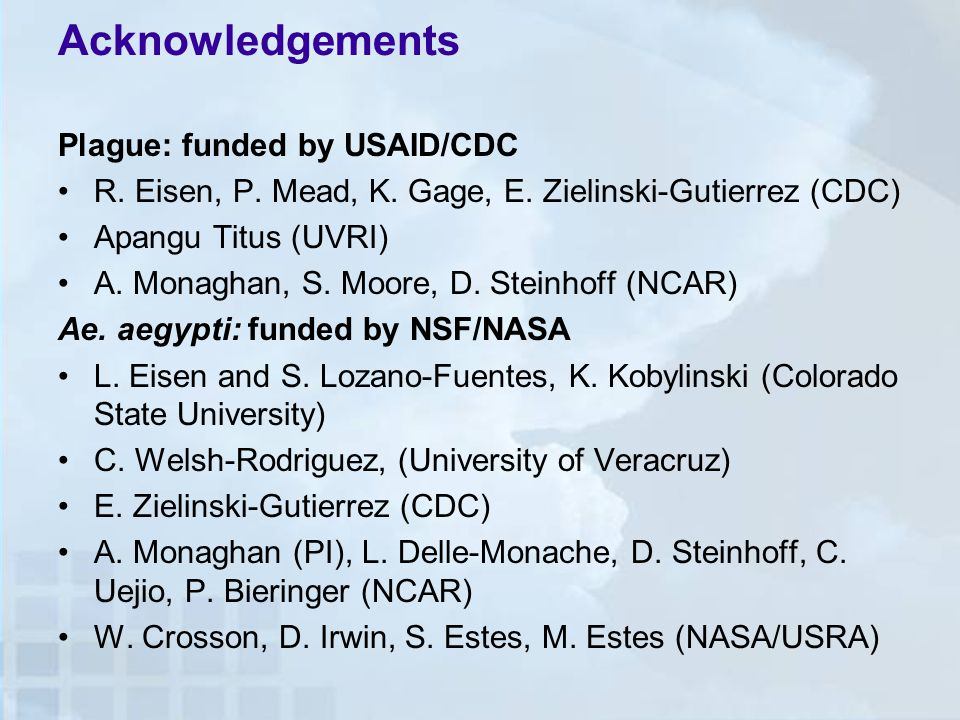 Acknowledgements Plague: funded by USAID/CDC R. Eisen, P.