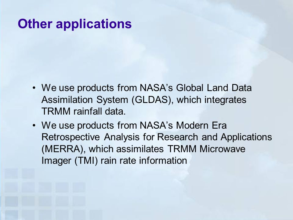 Other applications We use products from NASA's Global Land Data Assimilation System (GLDAS), which integrates TRMM rainfall data.