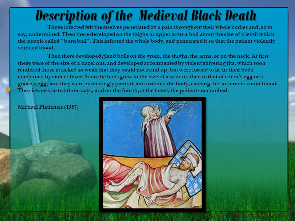 Description of the Medieval Black Death Those infected felt themselves penetrated by a pain throughout their whole bodies and, so to say, undermined.