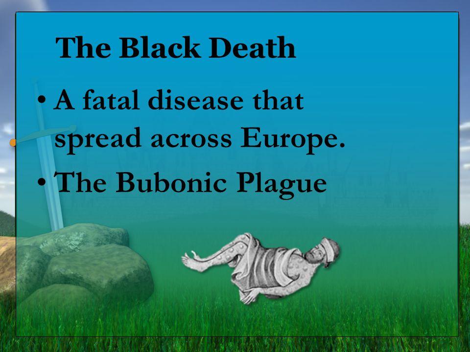 The Black Death A fatal disease that spread across Europe. The Bubonic Plague