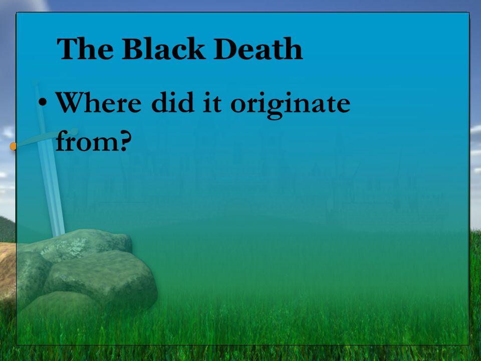 The Black Death Where did it originate from?