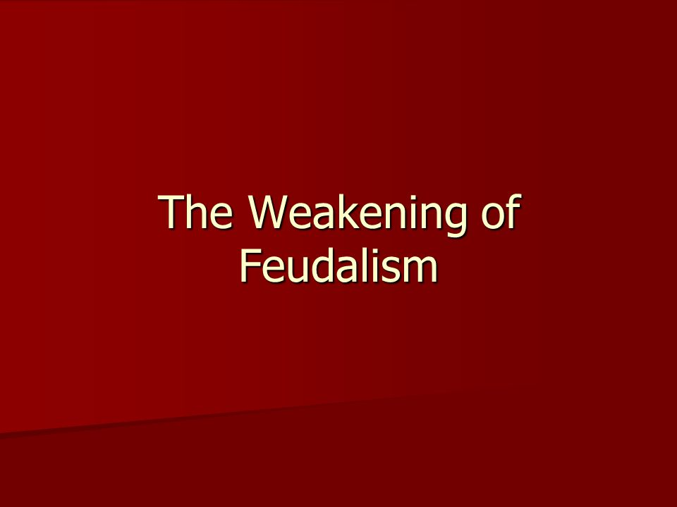 The Weakening of Feudalism