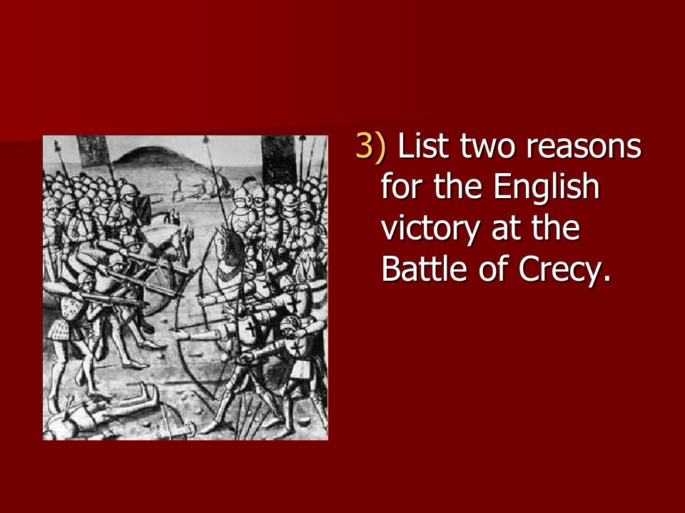 3) List two reasons for the English victory at the Battle of Crecy.