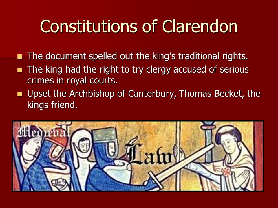 Constitutions of Clarendon The document spelled out the king's traditional rights. The document spelled out the king's traditional rights. The king ha