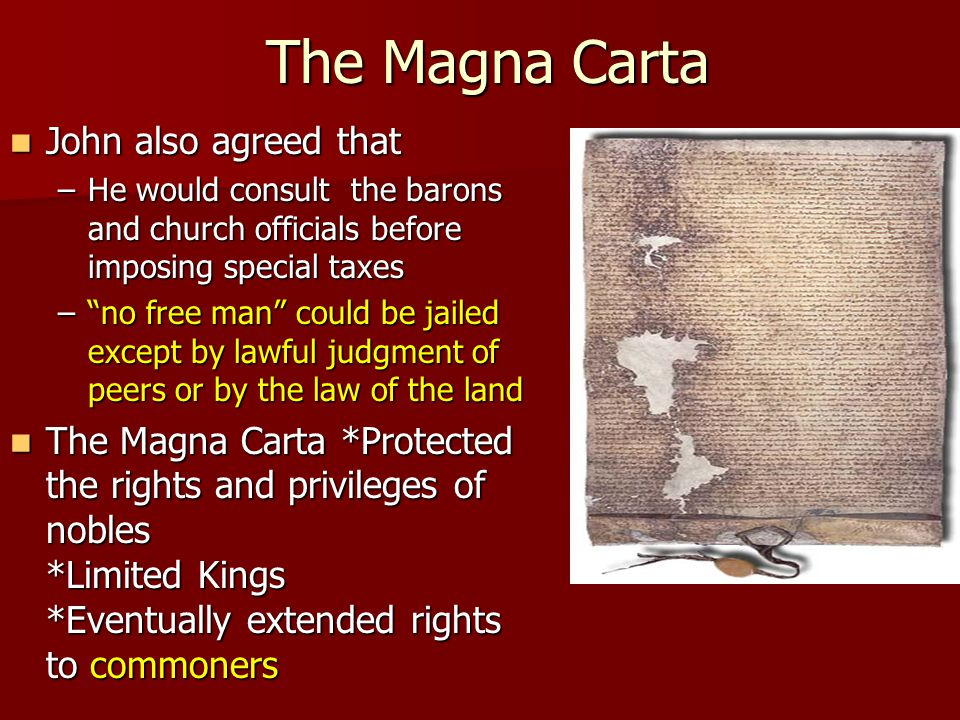 "The Magna Carta John also agreed that John also agreed that –He would consult the barons and church officials before imposing special taxes –""no free"