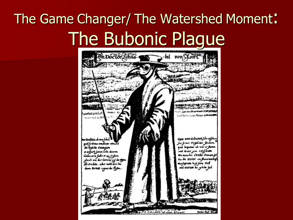 The Game Changer/ The Watershed Moment : The Bubonic Plague