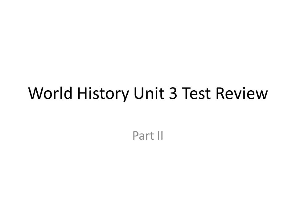 World History Unit 3 Test Review Part II