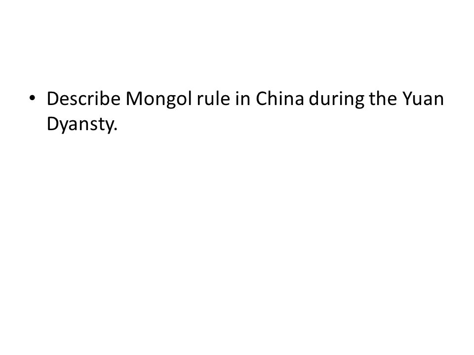 Describe Mongol rule in China during the Yuan Dyansty.