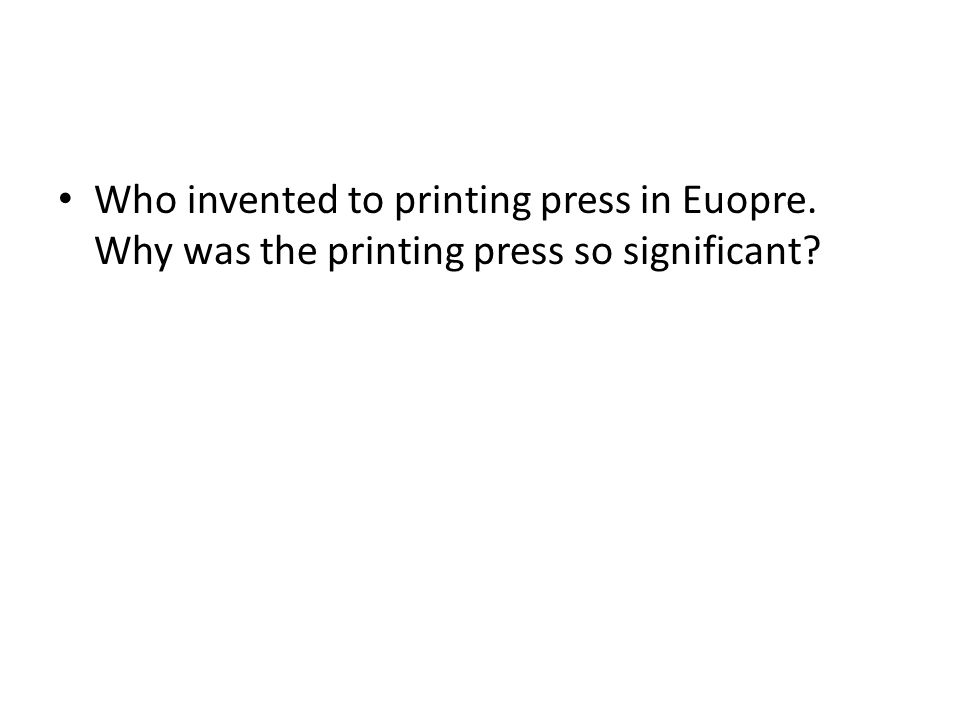 Who invented to printing press in Euopre. Why was the printing press so significant?