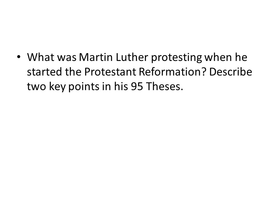 What was Martin Luther protesting when he started the Protestant Reformation? Describe two key points in his 95 Theses.