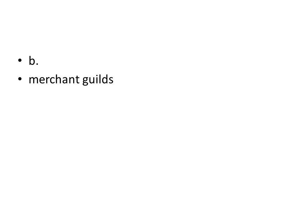 b. merchant guilds