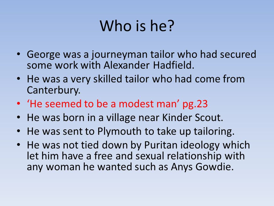 Who is he. George was a journeyman tailor who had secured some work with Alexander Hadfield.