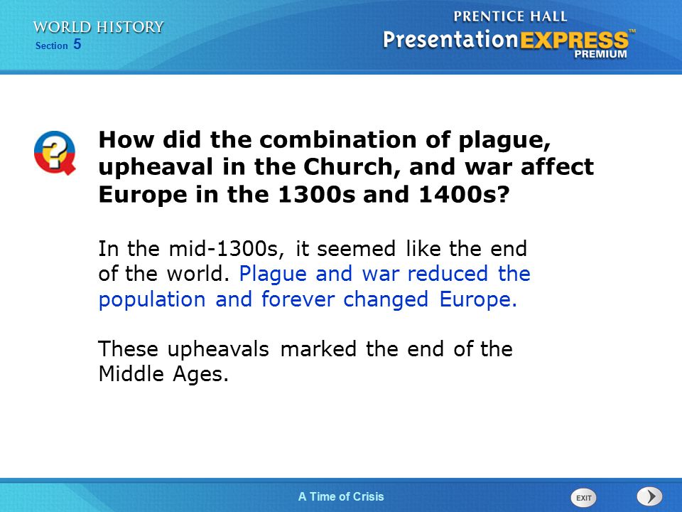 Section 5 A Time of Crisis How did the combination of plague, upheaval in the Church, and war affect Europe in the 1300s and 1400s? In the mid-1300s,