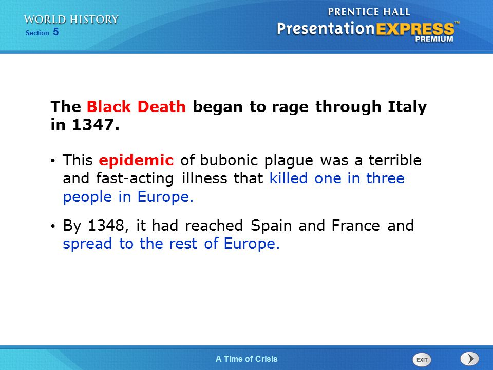 Section 5 A Time of Crisis The Black Death began to rage through Italy in 1347. This epidemic of bubonic plague was a terrible and fast-acting illness