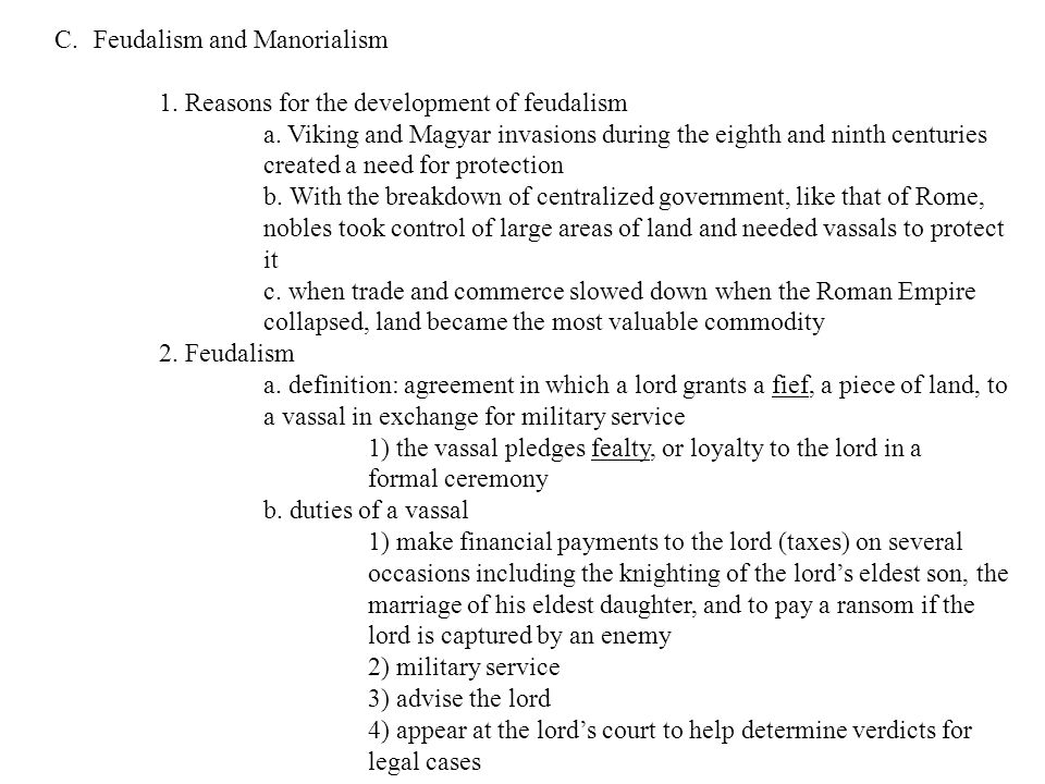 C.Feudalism and Manorialism 1. Reasons for the development of feudalism a. Viking and Magyar invasions during the eighth and ninth centuries created a