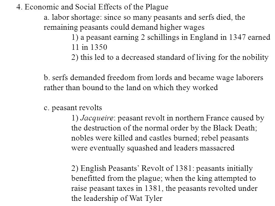 4. Economic and Social Effects of the Plague a. labor shortage: since so many peasants and serfs died, the remaining peasants could demand higher wage